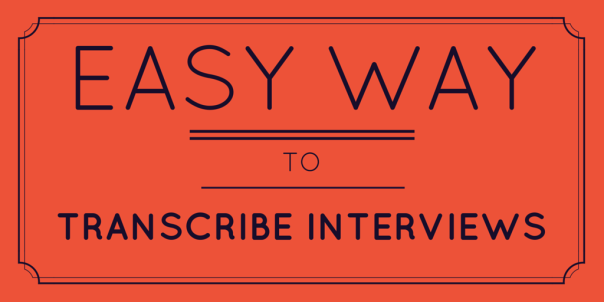 Easy way to transcribe interviews